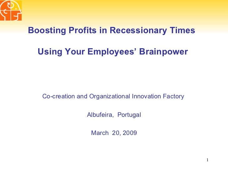 Boosting Profits in Recessionary Times  Using Your Employees' Brainpower   Co-creation and Organizational Innovation Facto...