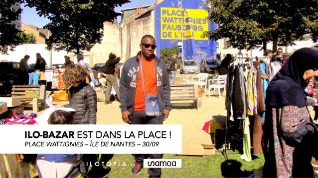 ILO-BAZAR EST DANS LA PLACE ! PLACE WATTIGNIES – ÎLE DE NANTES – 30/09 I L O T O P I A . f r