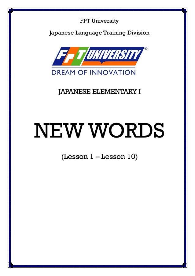 FPT University Japanese Language Training Division JAPANESE ELEMENTARY I NEW WORDS (Lesson 1 – Lesson 10)