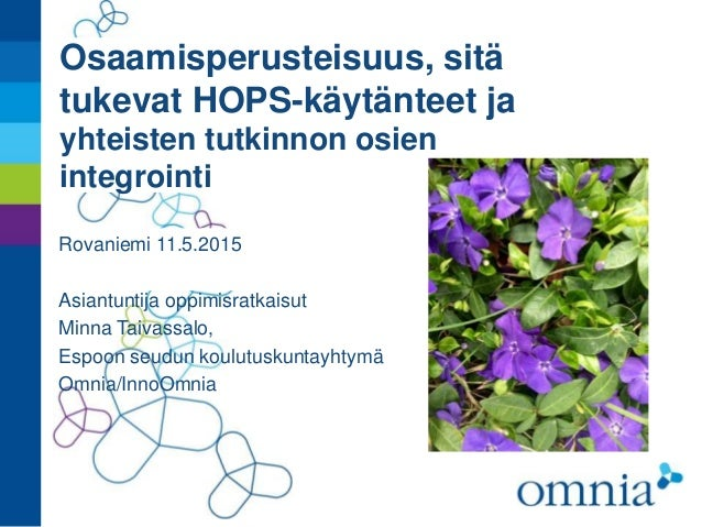 Osaamisperusteisuus, sitä tukevat HOPS-käytänteet ja yhteisten tutkinnon osien integrointi Rovaniemi 11.5.2015 Asiantuntij...