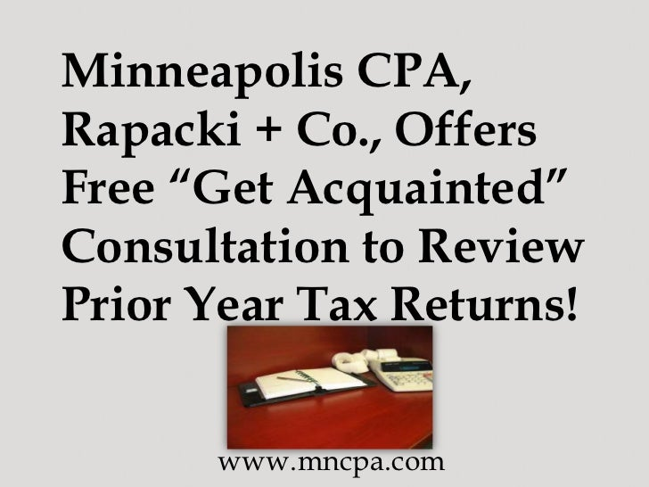 "Minneapolis CPA,Rapacki + Co., OffersFree ""Get Acquainted""Consultation to ReviewPrior Year Tax Returns!      www.mncpa.com"