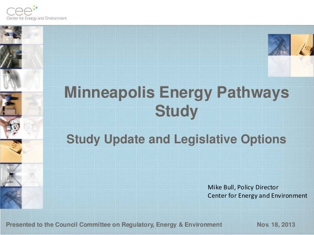 Minneapolis Energy Pathways Study Study Update and Legislative Options  Mike Bull, Policy Director Center for Energy and E...
