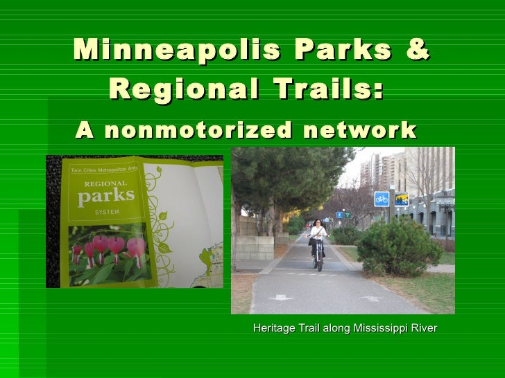 Minneapolis Par ks &   Re gional Tr ails: A nonmotorized networ k                Heritage Trail along Mississippi River