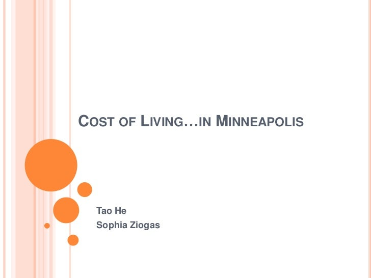 Cost of Living…in Minneapolis <br />Tao He<br />Sophia Ziogas<br />