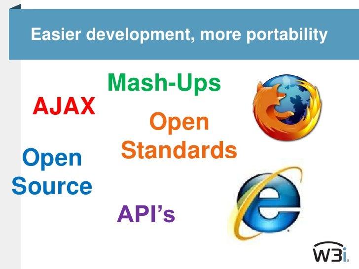 Easier development, more portability<br />Mash-Ups<br />AJAX<br />Open Standards<br />Open Source<br />API's<br />