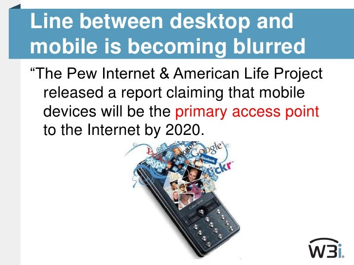 """Line between desktop and mobile is becoming blurred<br />""""The Pew Internet & American Life Project released a report claim..."""