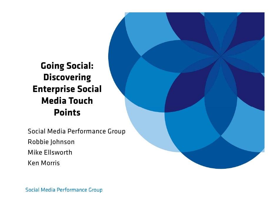 Going Social:    Discovering  Enterprise Social    Media Touch       Points Social Media Performance Group Robbie Johnson ...