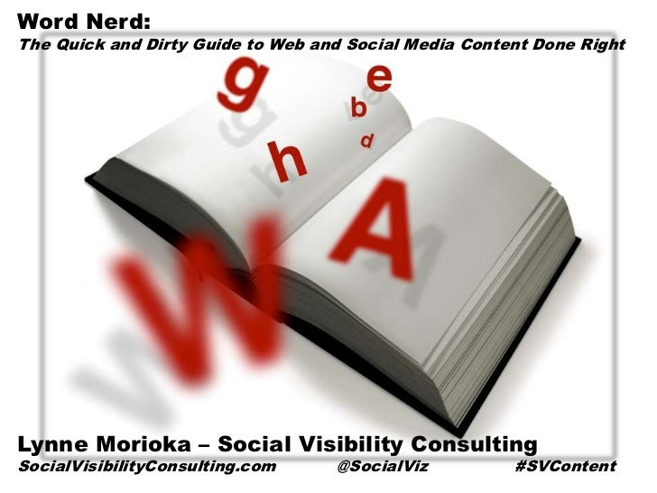 Word Nerd:The Quick and Dirty Guide to Web and Social Media Content Done RightLynne Morioka – Social Visibility Consulting...