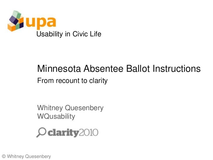 Minnesota Absentee Ballot InstructionsFrom recount to clarity<br />Whitney QuesenberyWQusability<br />© Whitney Quesenbery...