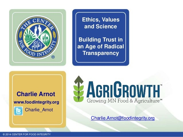 Charlie Arnot  www.foodintegrity.org  Charlie_Arnot  Ethics, Values  and Science  Building Trust in  an Age of Radical  Tr...