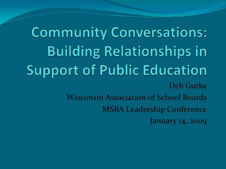 Community Conversations: Building Relationships in Support of Public Education<br />Deb Gurke<br />Wisconsin Association o...