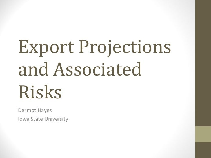 Export Projections and Associated Risks Dermot Hayes Iowa State University