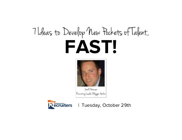 7 Ideas to Develop New Pockets of Talent, | Tuesday, October 29th FAST! Geoff Peterson Recruiting Leader, Blogger, Author