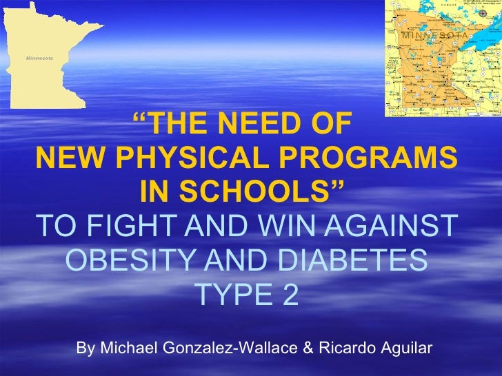 """"""" THE NEED OF  NEW PHYSICAL PROGRAMS IN SCHOOLS""""   TO FIGHT AND WIN AGAINST OBESITY AND DIABETES TYPE 2 By Michael Gonzale..."""
