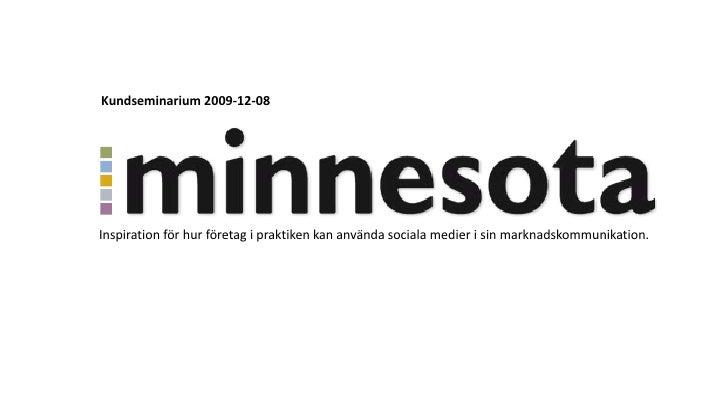 Kundseminarium 2009-12-08     Inspiration för hur företag i praktiken kan använda sociala medier i sin marknadskommunikati...