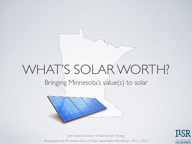 WHAT'S SOLAR WORTH? Bringing Minnesota's value(s) to solar Presentation to MinnesotaValue of Solar Stakeholder Workshop - ...