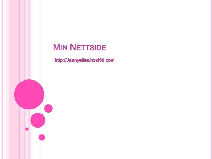 Min Nettside<br />http://Jannyelise.host56.com<br />