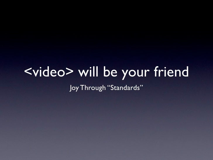 "<video> will be your friend        Joy Through ""Standards"""