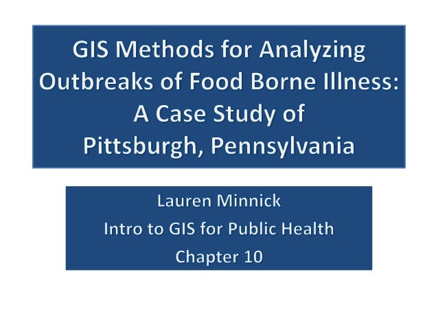 Objective• In this case study develop maps for analyzingoutbreaks of food borne illness inPittsburgh, PA. I will also anal...