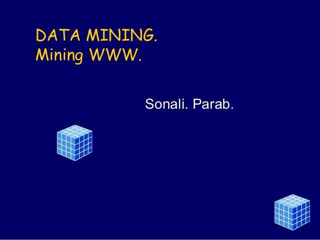 DATA MINING. Mining WWW. Sonali. Parab.