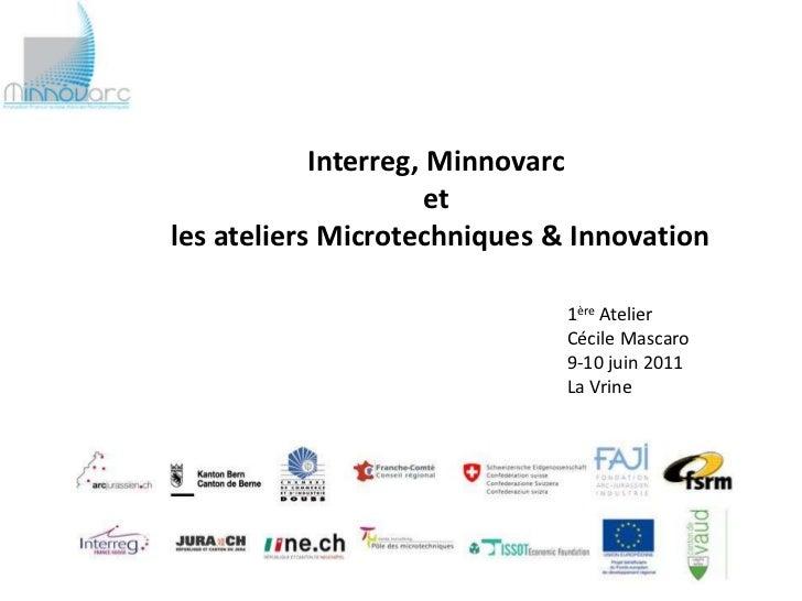 Interreg, Minnovarc                      etles ateliers Microtechniques & Innovation                              1ère Ate...