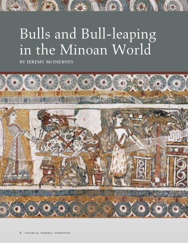 Bulls and Bull-leapingin the Minoan Worldby jeremy mcinerney6   v olu me 53 , n umber 3 expedi ti o n