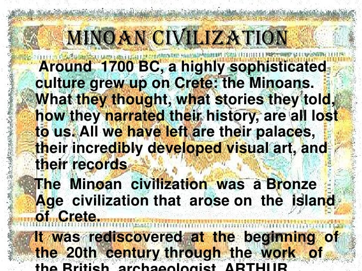 minoan civilization The palace of minos is a minoan palace of extraordinary size and beauty, begun during the prepalatial period of the minoan civilization.