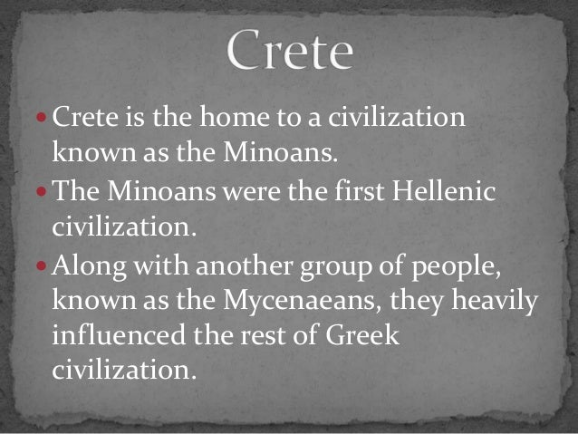  Crete is the home to a civilizationknown as the Minoans. The Minoans were the first Helleniccivilization. Along with a...