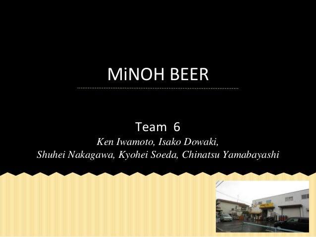 MiNOH BEER Team 6 Ken Iwamoto, Isako Dowaki, Shuhei Nakagawa, Kyohei Soeda, Chinatsu Yamabayashi
