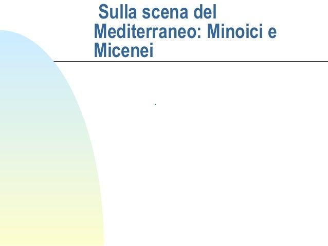 Sulla scena delMediterraneo: Minoici eMicenei       .