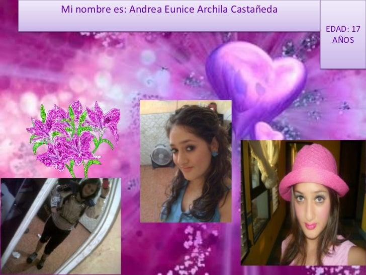 Mi nombre es: Andrea Eunice Archila Castañeda                                                EDAD: 17                     ...