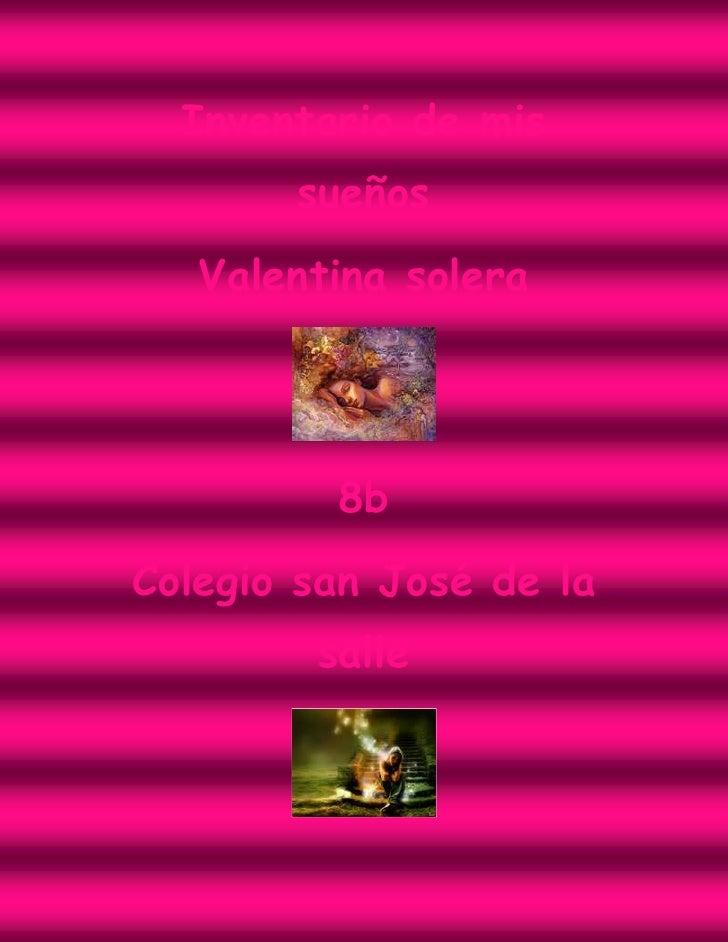 Inventario de mis       sueños   Valentina solera         8bColegio san José de la        salle