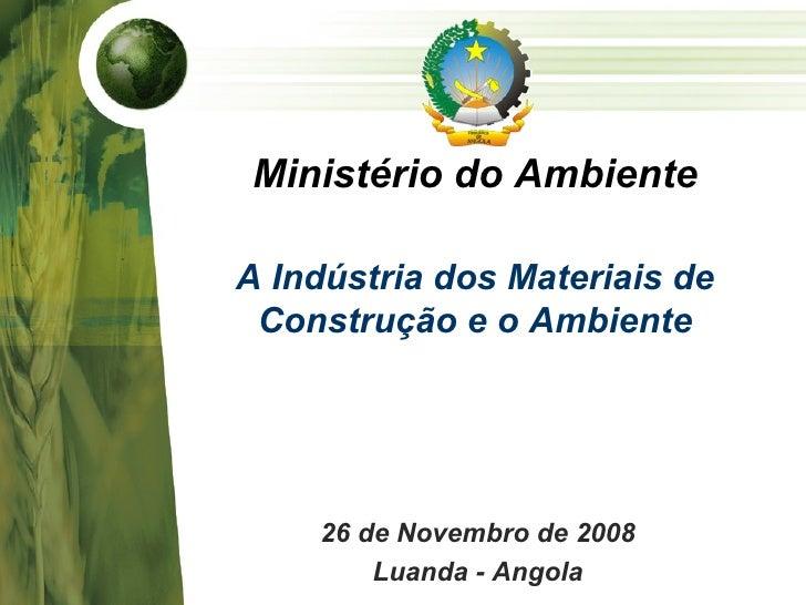 Ministério do Ambiente A Indústria dos Materiais de Construção e o Ambiente <ul><li>26 de Novembro de 2008 </li></ul><ul><...