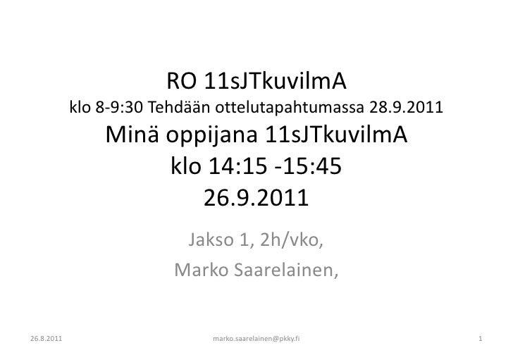 RO 11sJTkuvilmA klo 8-9:30 Tehdään ottelutapahtumassa 28.9.2011Minä oppijana 11sJTkuvilmA klo 14:15 -15:4526.9.2011<br />J...