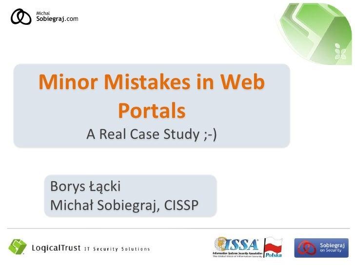 Minor Mistakes in Web        Portals       A Real Case Study ;-)    Borys Łącki  Michał Sobiegraj, CISSP