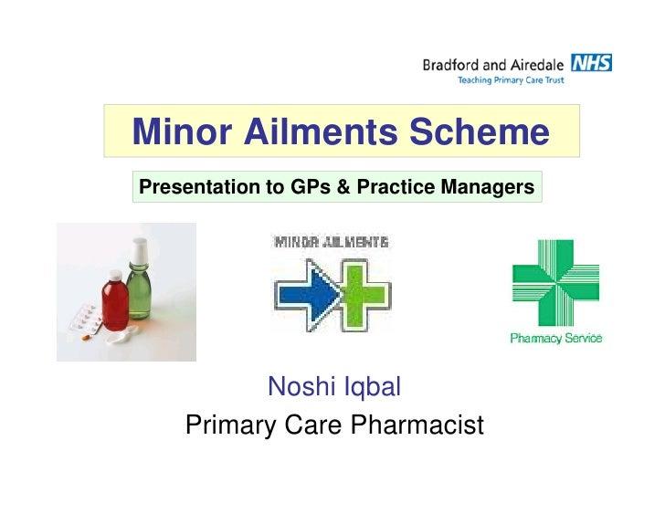 Minor Ailments SchemePresentation to GPs & Practice Managers          Noshi Iqbal    Primary Care Pharmacist