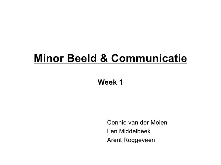 Minor Beeld & Communicatie            Week 1                 Connie van der Molen             Len Middelbeek             A...
