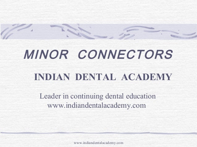 MINOR CONNECTORS INDIAN DENTAL ACADEMY Leader in continuing dental education www.indiandentalacademy.com  www.indiandental...