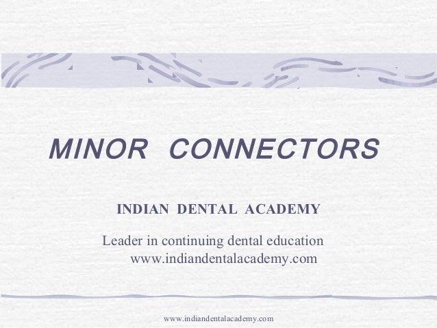 Minor  connectors/ dental education in india