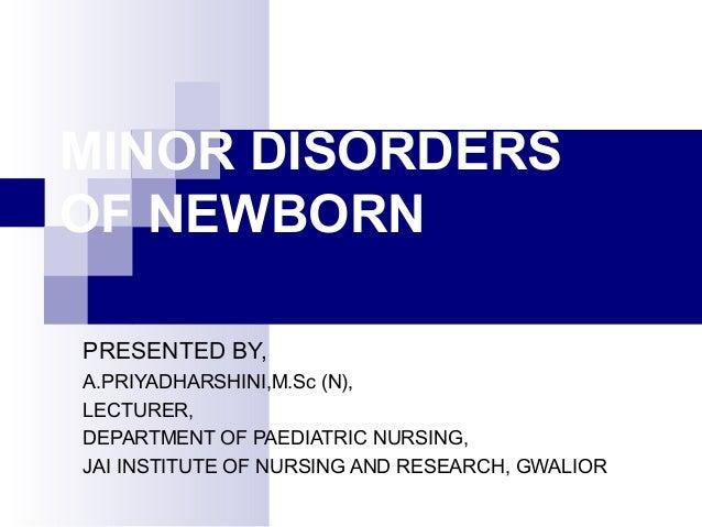 MINOR DISORDERSOF NEWBORNPRESENTED BY,A.PRIYADHARSHINI,M.Sc (N),LECTURER,DEPARTMENT OF PAEDIATRIC NURSING,JAI INSTITUTE OF...