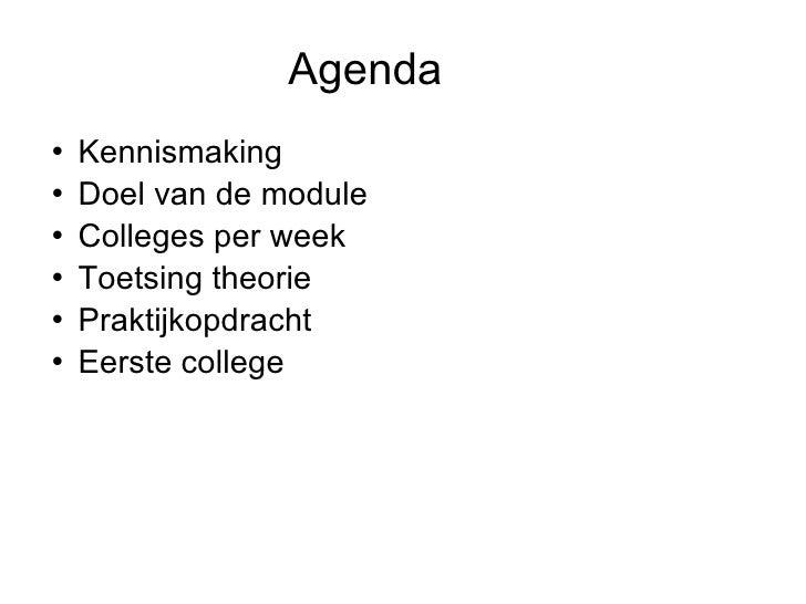 Agenda <ul><li>Kennismaking </li></ul><ul><li>Doel van de module </li></ul><ul><li>Colleges per week </li></ul><ul><li>Toe...