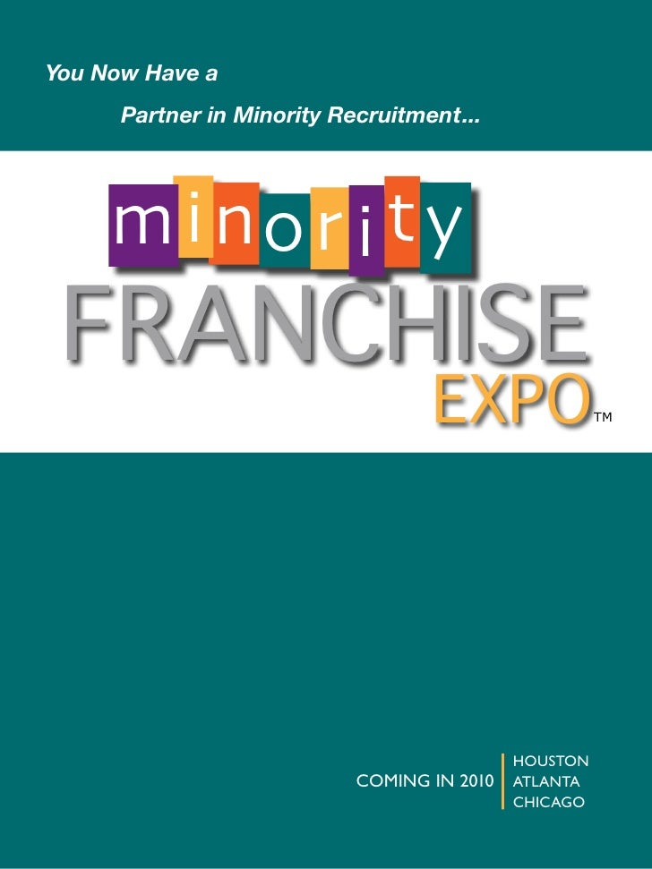 You	Now	Have	a 	   	   Partner	in	Minority	Recruitment...             m ino r i t y     FRANCHISE                         ...