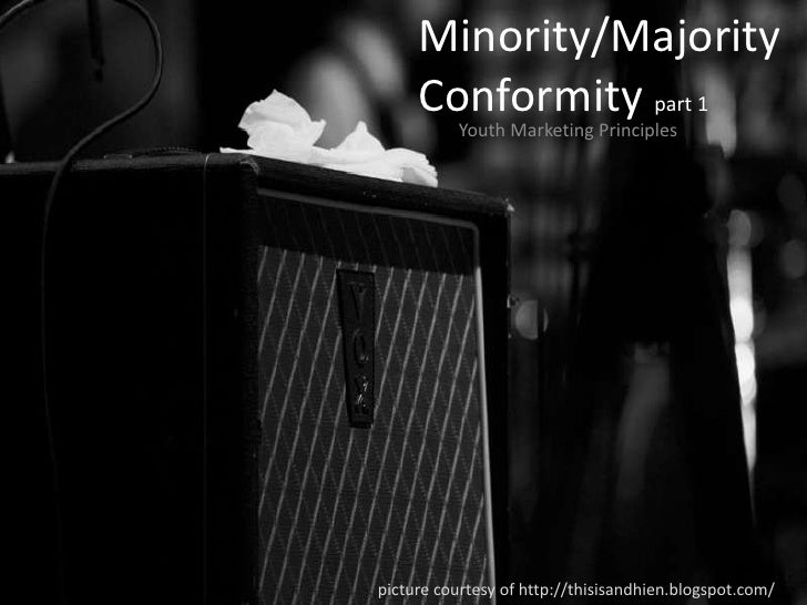Minority/Majority Conformity part 1<br />Youth Marketing Principles<br />picture courtesy of http://thisisandhien.blogspot...