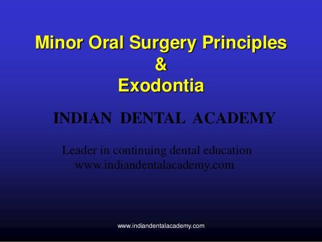 Minor Oral Surgery Principles & Exodontia INDIAN DENTAL ACADEMY Leader in continuing dental education www.indiandentalacad...