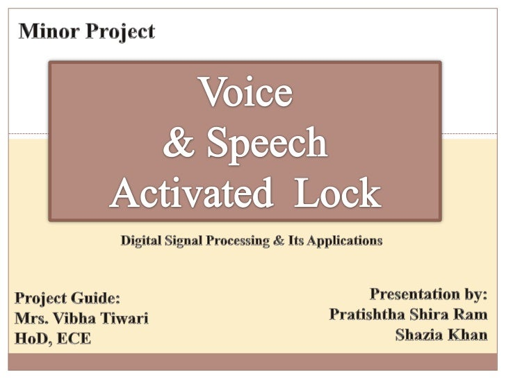 Minor Project<br />Voice <br />& Speech <br />Activated  Lock<br />Digital Signal Processing & Its Applications<br />Prese...