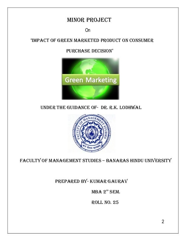 "2  miNOr prOJect  On  ""impact OF greeN marketed prOdUct ON cONsUmer  pUrchase decisiON""  UNder the gUidaNce OF- dr. r.k. l..."