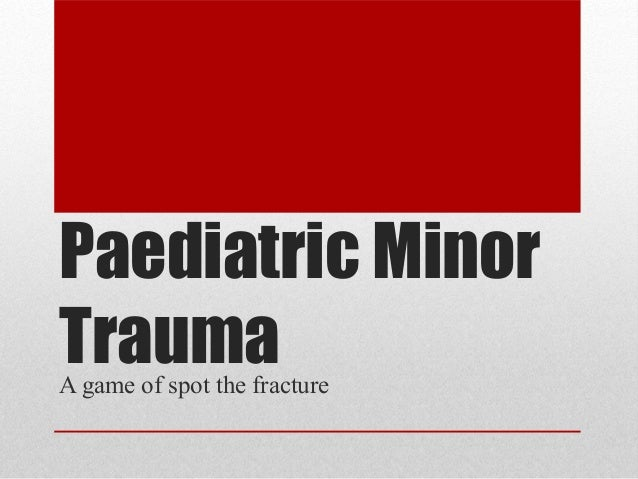 Paediatric Minor TraumaA game of spot the fracture