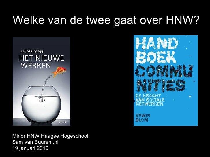 Welke van de twee gaat over HNW?     Minor HNW Haagse Hogeschool Sam van Buuren .nl 19 januari 2010