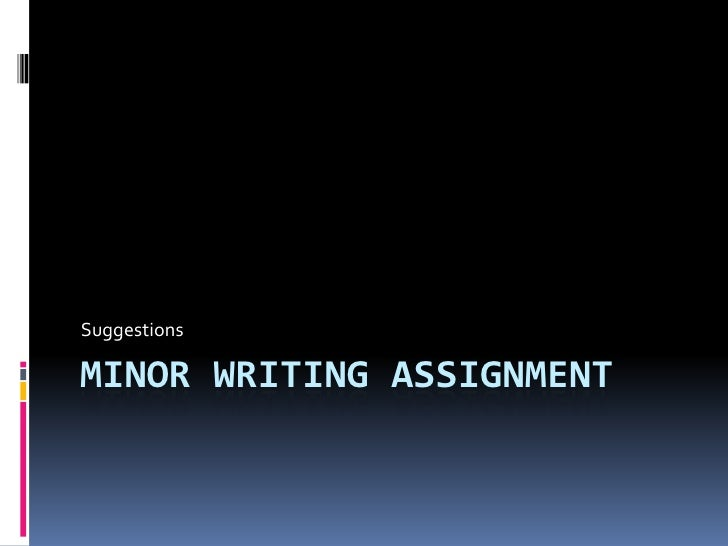 SuggestionsMINOR WRITING ASSIGNMENT
