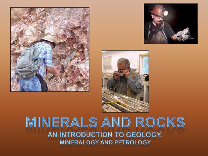 Minerals and Rocks<br />An introduction to Geology:<br />Mineralogy and Petrology<br />